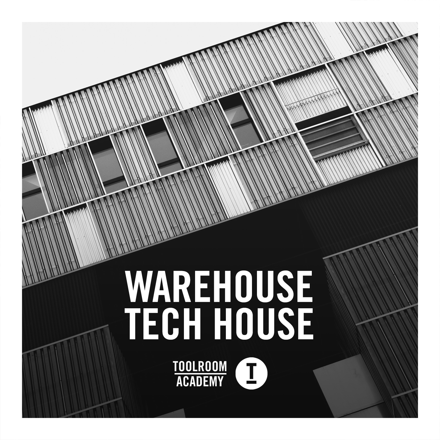 Toolroom Academy – Warehouse Tech House